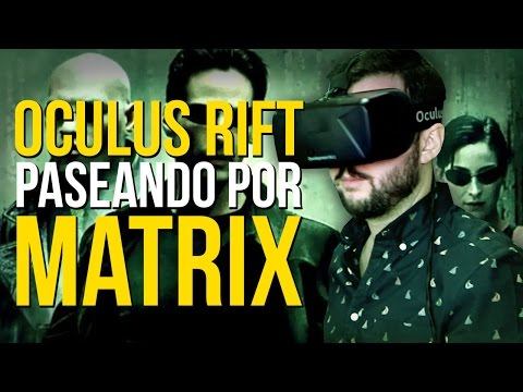 PASEANDO por MATRIX y ZELDA - Oculus Rift - Realidad Virtual