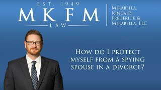 Mirabella, Kincaid, Frederick & Mirabella, LLC Video - How Do I Protect Myself From a Spying Spouse in a Divorce?