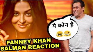Salman khan Reaction on Fanney Khan teaser, Salman khan on Aishwarya Rai in Fanney khan