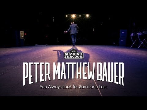 Peter Matthew Bauer - Pt. 1, You Always Look for Someone Lost | Shaking Through