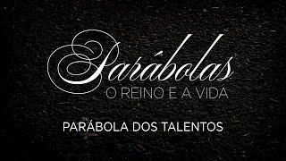 Parábola dos Talentos | Mateus 25.14 - 30  | Parábolas. O Reino e a Vida