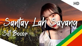Download Lagu SANTAY LAH SAYANG SILL BOCOR | Lagu Asik 2020 mp3