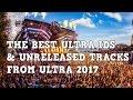[Top 45] Ultra Music Festival 2017 ID's & Unreleased Tracks