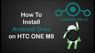 Lineage OS 15 Android Oreo 8.0 on HTC ONE M8 [New][July 2018]