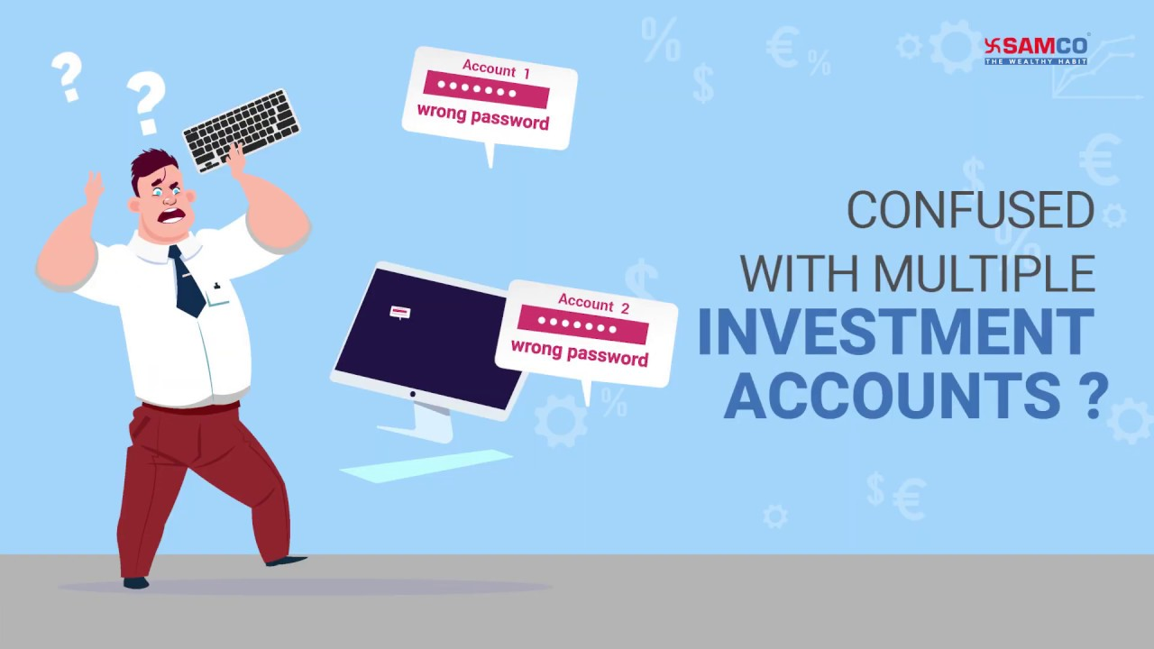 Confused With Multiple Investment Accounts?   Open a Free 3 in 1 Account   Samco   Mutual Funds