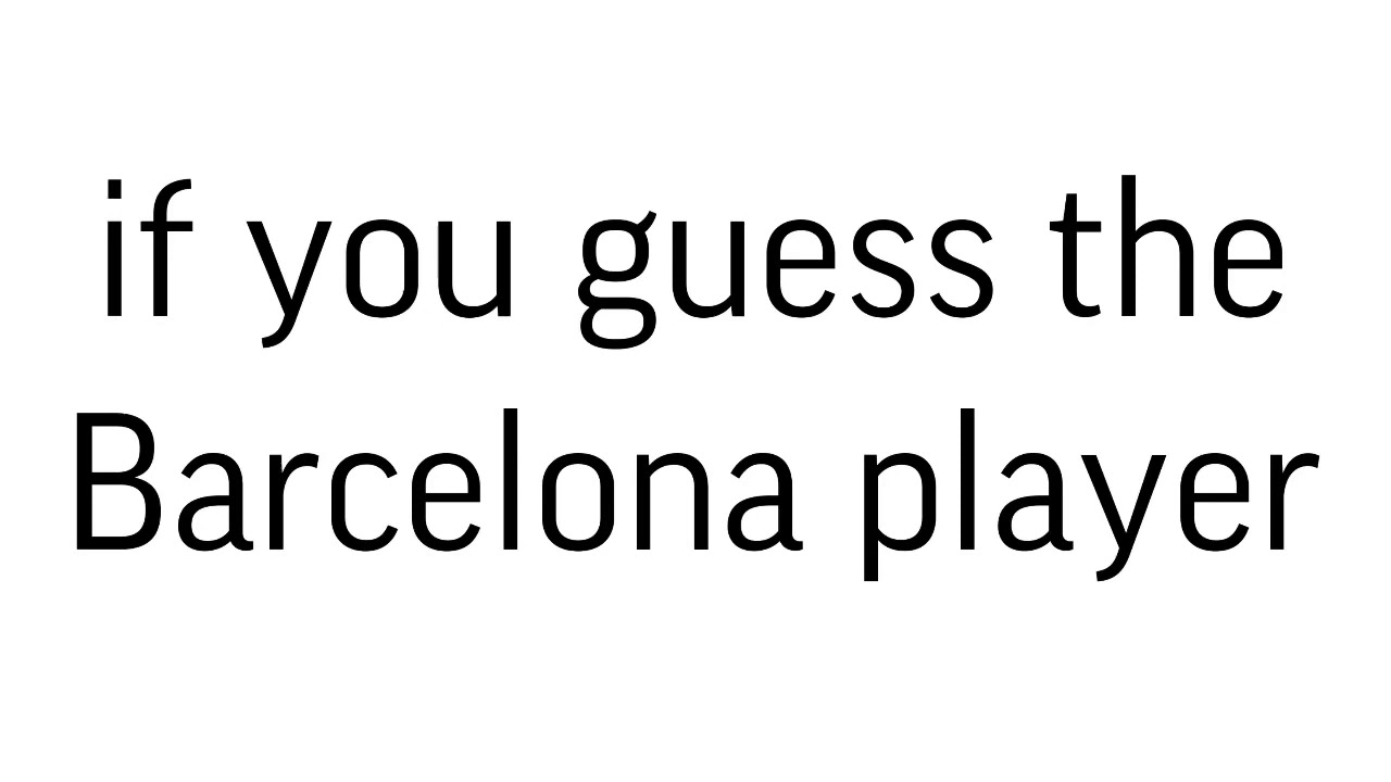 guess the Barcelona player and your comment will be pinned