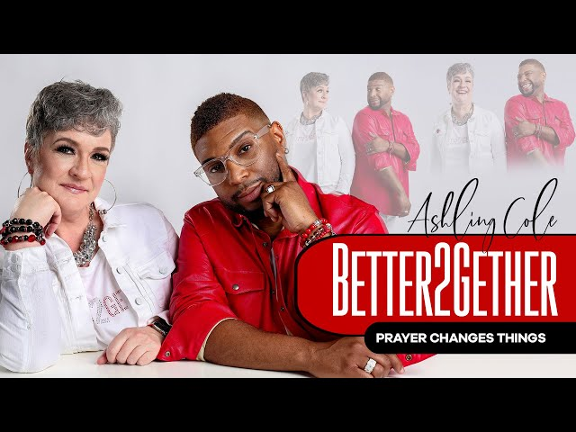 BETTER2GETHER Episode 8 - Prayer Changes Things!