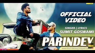 PARINDEY (OFFICIAL) | SUMIT GOSWAMI | SHANKY GOSWAMI | New Haryanvi Songs Haryanavi 2019 |