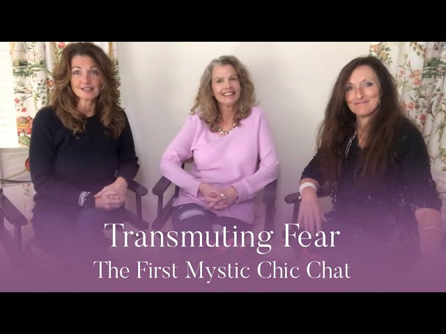 Transmuting Fear - The First Mystic Chic Chat