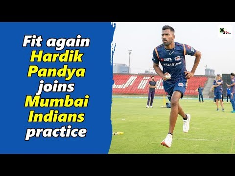 Watch: Fit again Hardik Pandya joins Mumbai Indians practice | IPL | Indian Premier League 2019