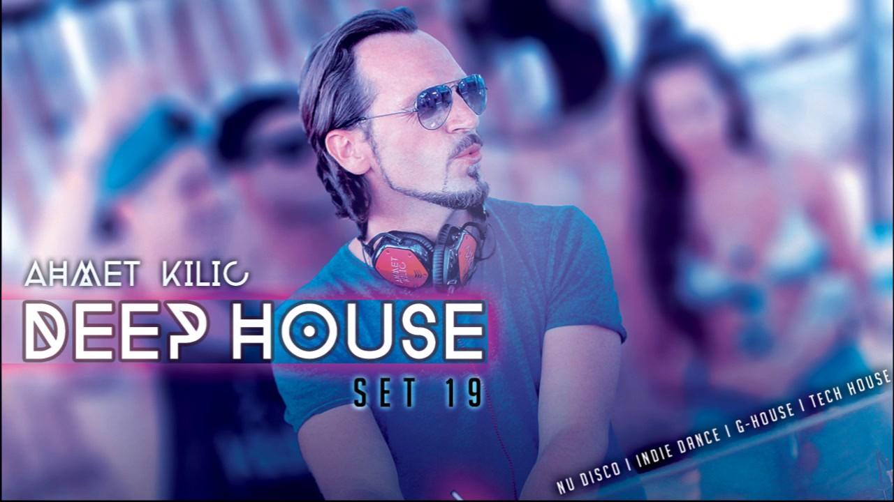 DEEP HOUSE SET 19 C - AHMET KILIC - YouTube