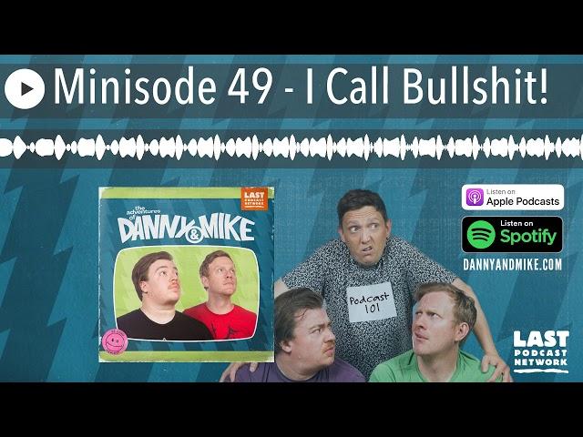 Minisode 49 - I Call Bullshit!