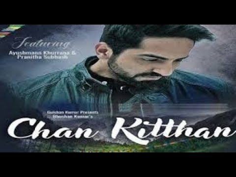 fficial Video: Chan Kitthan LYRICS Song | Ayushmann | Pranitha | Bhushan Kumar | Rochak | Kumaar