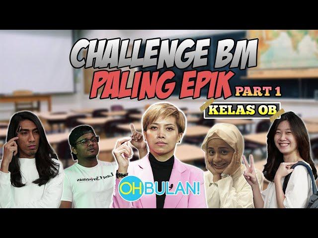 [KELAS OB] CHALLENGE BM PALING EPIK (PART 1)
