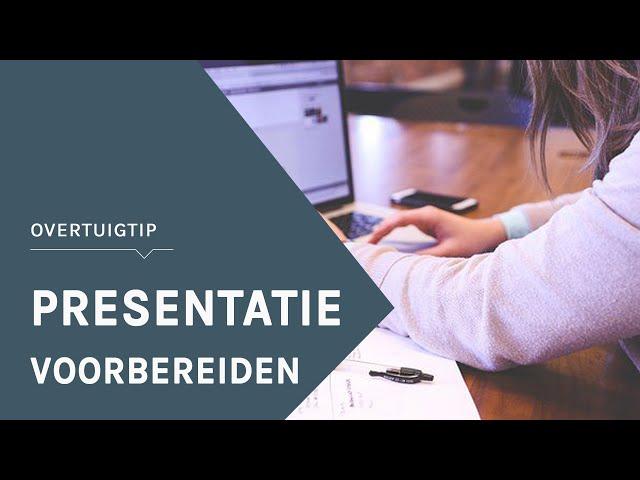 Hoe kun je je het beste voorbereiden op een (grote) presentatie? | OVERTUIGTIP