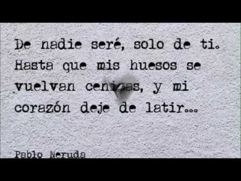 Las Mejores Frases De Pablo Neruda Youtube