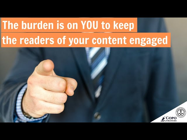 The burden is on you to keep the readers of your content engaged
