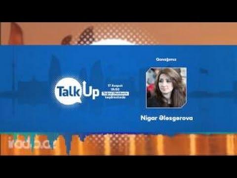 """""""Talk UP """" -  Nigar Ələsgərova"""
