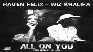 Raven Felix Ft  Wiz Khalifa  - All On You