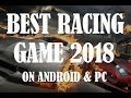 best racing games 2018 || Android and PC Racing Games