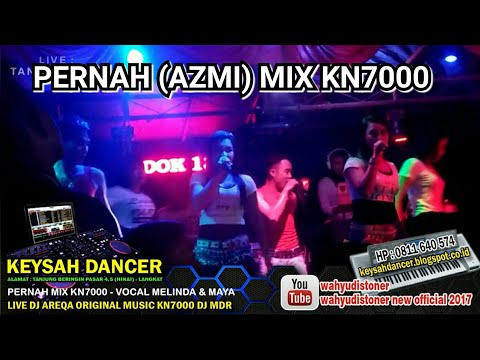 DJ KEYSAH (AZMI) PERNAH SAKIT REMIX KN7000 BY  MELINDA LIVE KEYSAH DANCER JULI 2018 ORIGINAL DJ MDR