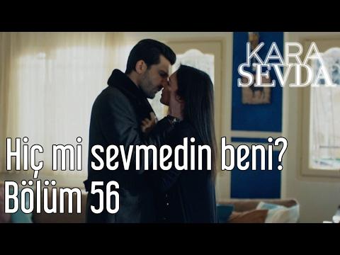 Kara Sevda 56. Bölüm - Hiç mi Sevmedin Beni?