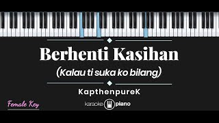 Berhenti Kasihan - KapthenpureK (KARAOKE PIANO - FEMALE KEY)
