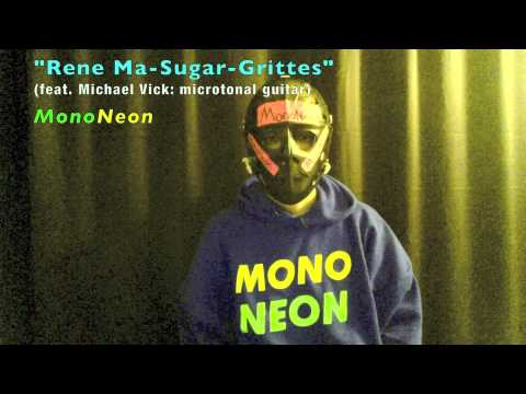 "MonoNeon | ""Rene Ma-Sugar-Grittes"" (feat. Michael Vick: microtonal guitar)"