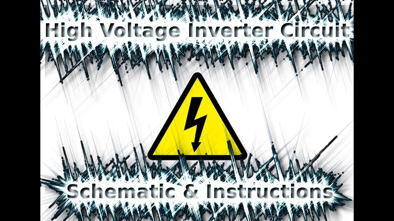 High Voltage Inverter Circuit ~ Schematic & Instructions