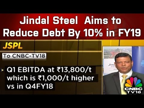 Jindal Steel and Power Aims to Reduce Debt By 10% in FY19 | CNBC TV18