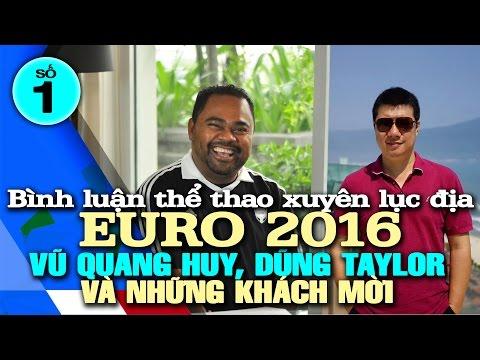 Bình luận EURO 2016 với Vũ Quang Huy, Dũng Taylor và khách mời - 01