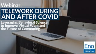 Webinar: Telework During COVID and Beyond: Leveraging Behavioral Science to Improve Virtual Work and