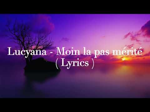 Lucyana - Moin la pas mérité ( Lyrics )