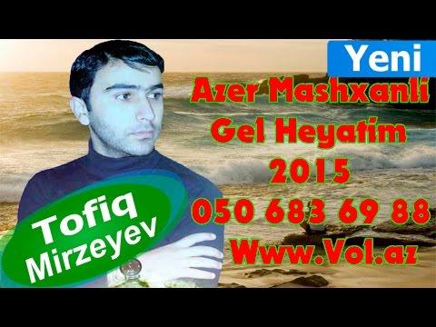 Azer Mashxanli - Gel Heyatim