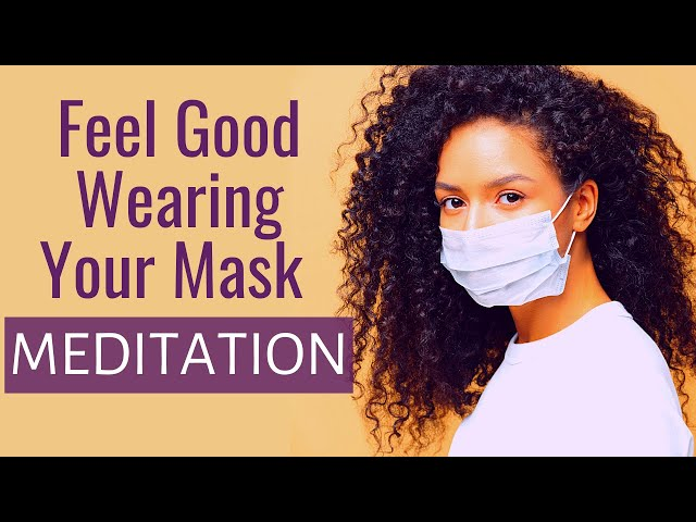 FACE MASK ANXIETY | Wear a Face Mask Meditation | Feel Confident Wearing your Face Mask in Public