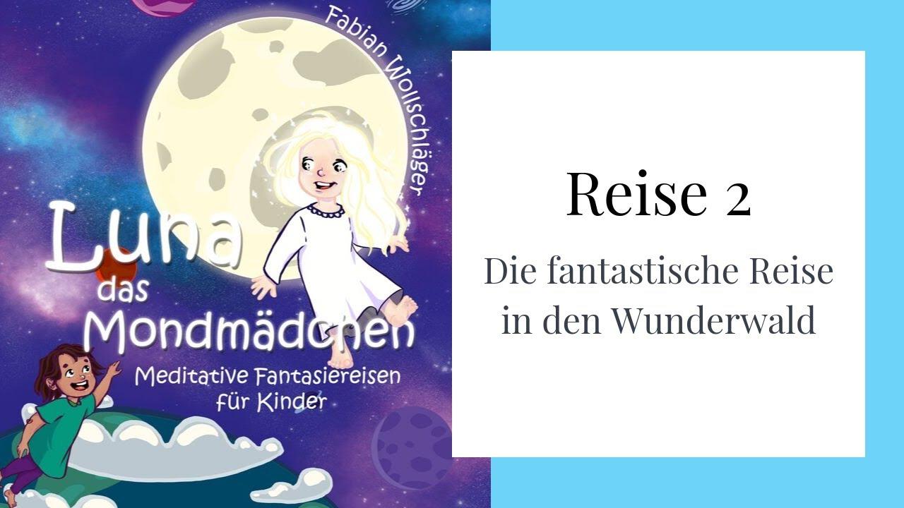 Reise 2 ? Luna das Mondmädchen - Meditative Fantasiereisen für Kinder | Fabian Wollschläger