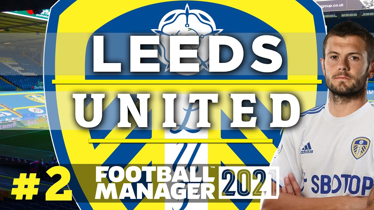 Download FM21   Leeds United   TRANSFERS AND TACTICS   #2   Football Manager 2021