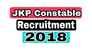 JKP CONSTABLE RECRUITMENT 2018