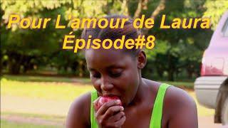 Pour L'amour De Laura Mini Web_série épisode # 8 (Papito/Junior/Laura/Fabie/Mélina/Dave/Nerlie/)