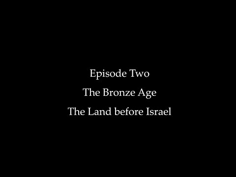 Episode Two: The Bronze Age, The Land Before Israel