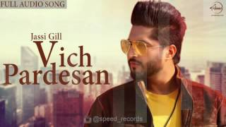 Vich Pardesan Full Audio Song Jassi Gill Punjabi Song Collection Speed Records
