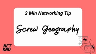 2 Min Networking Tip: Screw Geography