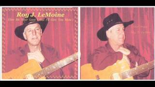 Roy J. LeMoine  (Give Me Your Love And I