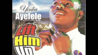 Yinka Ayefele - Lift Him Up