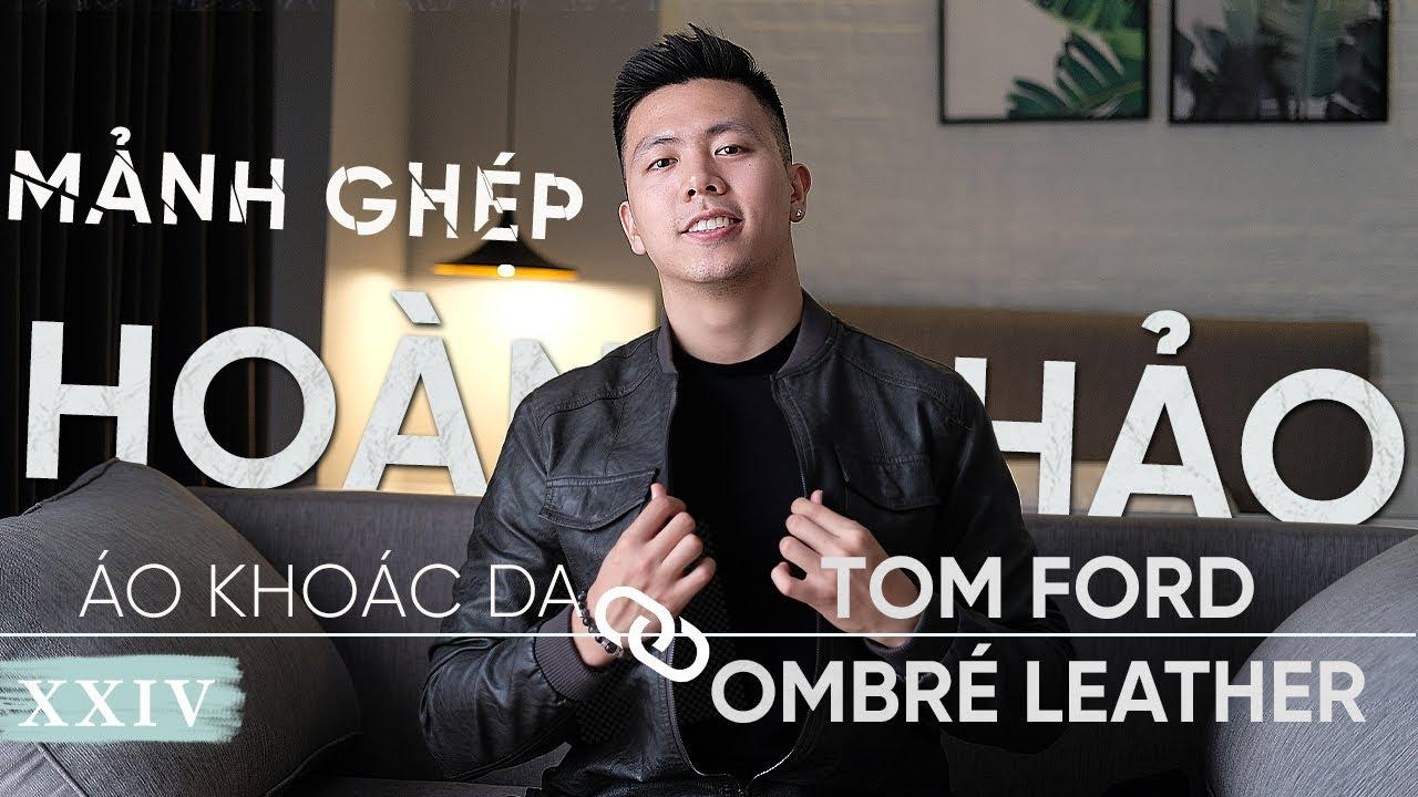 TOM FORD OMBRE LEATHER - Mảnh Ghép Hoàn Hảo Cho Chiếc Áo Khoác Da
