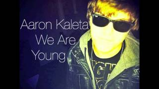Aaron Kaleta-We Are Young (prod. Barry Anderson)(w/ Lyrics & Download)