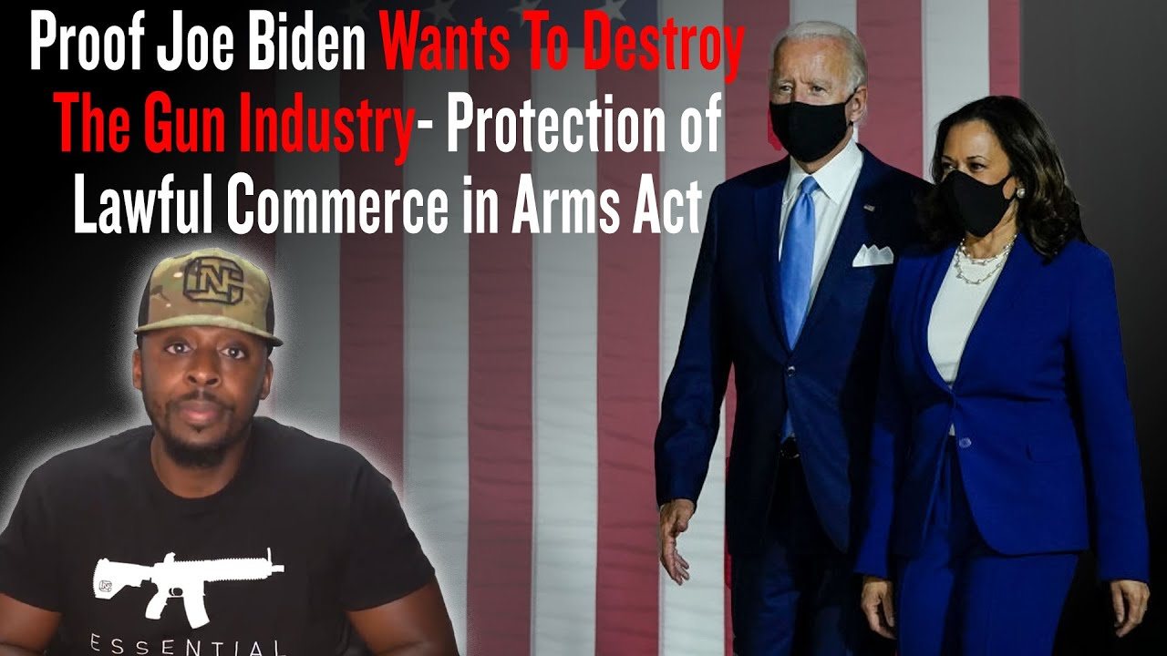 Proof Joe Biden's Goal is to Destroy The Gun Industry - Protection of Lawful Commerce in Arms Act