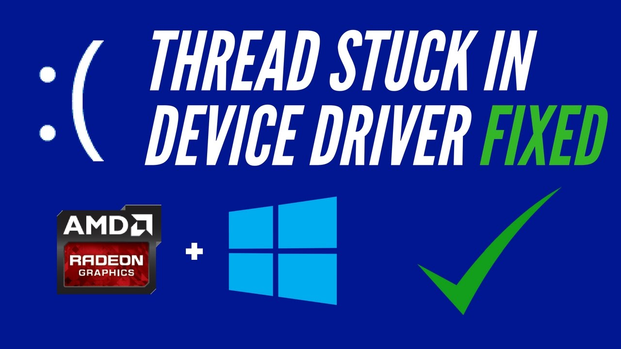[FIXED] Windows 10 Thread Stuck In Device Driver - AMD