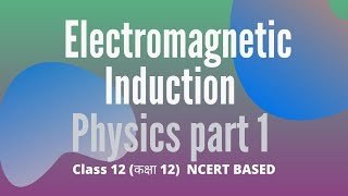 Electromagnetic Induction Chapter 6 Physics Class 12 PART 1