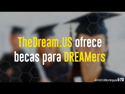 The Dream.US ofrece becas para DREAMers